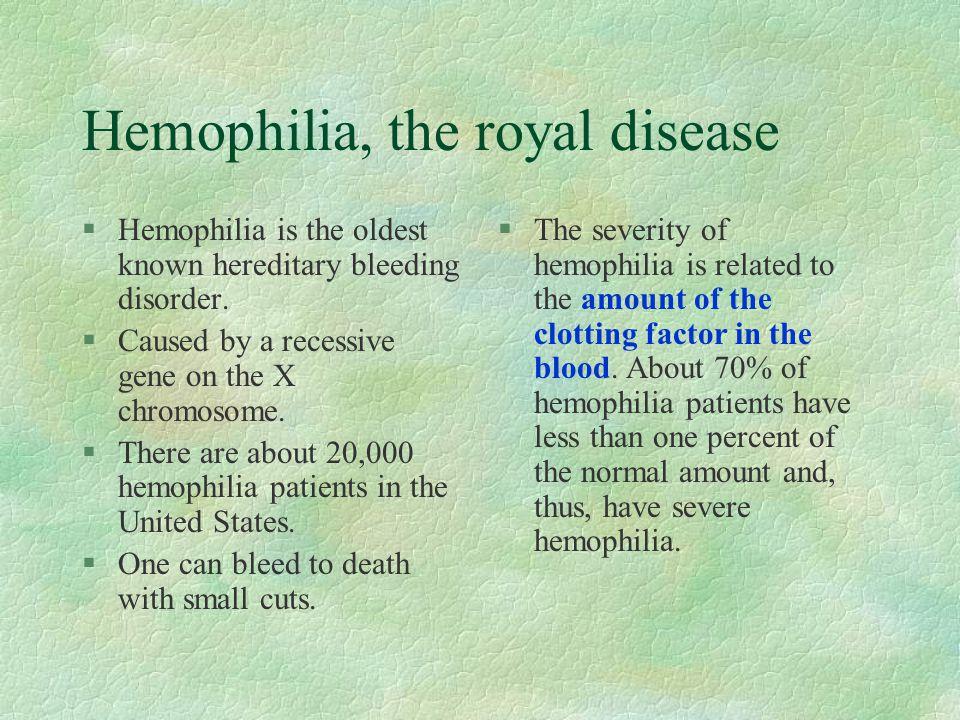 Hemophilia, the royal disease §Hemophilia is the oldest known hereditary bleeding disorder.