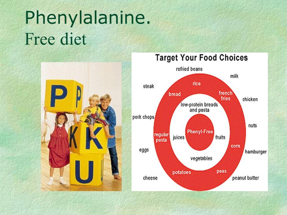 Phenylalanine. Free diet §