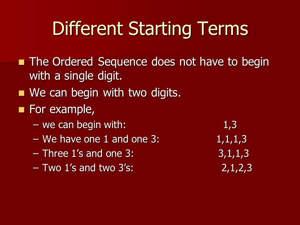 Different Starting Terms The Ordered Sequence does not have to begin with a single digit.