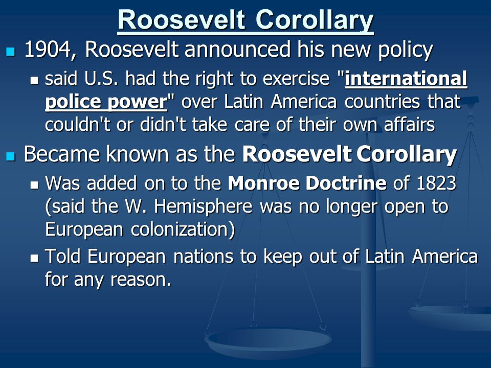 Roosevelt Corollary 1904, Roosevelt announced his new policy 1904, Roosevelt announced his new policy said U.S. had the right to exercise