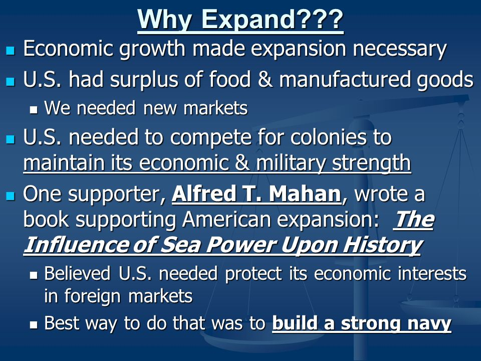Why Expand??? Economic growth made expansion necessary Economic growth made expansion necessary U.S. had surplus of food & manufactured goods U.S. had