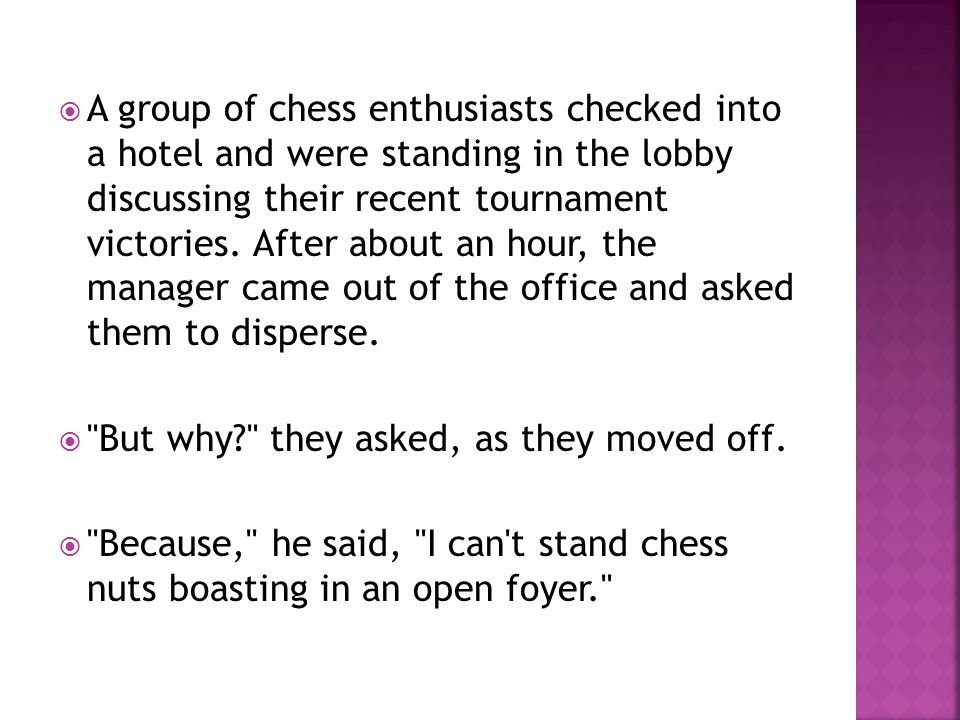  A group of chess enthusiasts checked into a hotel and were standing in the lobby discussing their recent tournament victories.