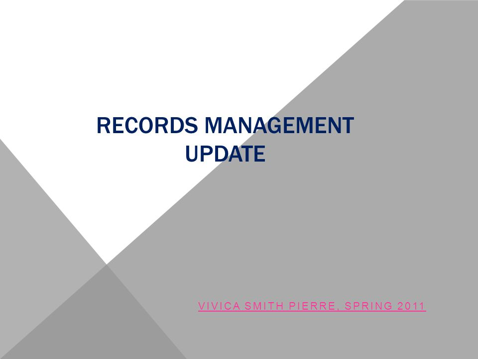RECORDS MANAGEMENT UPDATE VIVICA SMITH PIERRE, SPRING 2011