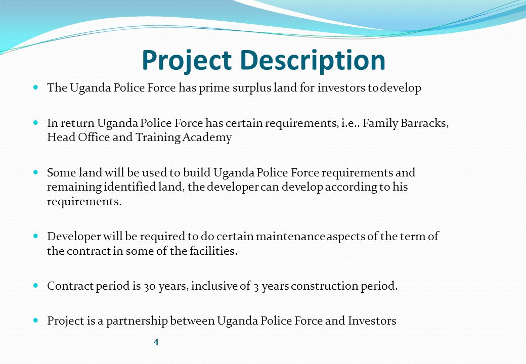 Project Description The Uganda Police Force has prime surplus land for investors to develop In return Uganda Police Force has certain requirements, i.