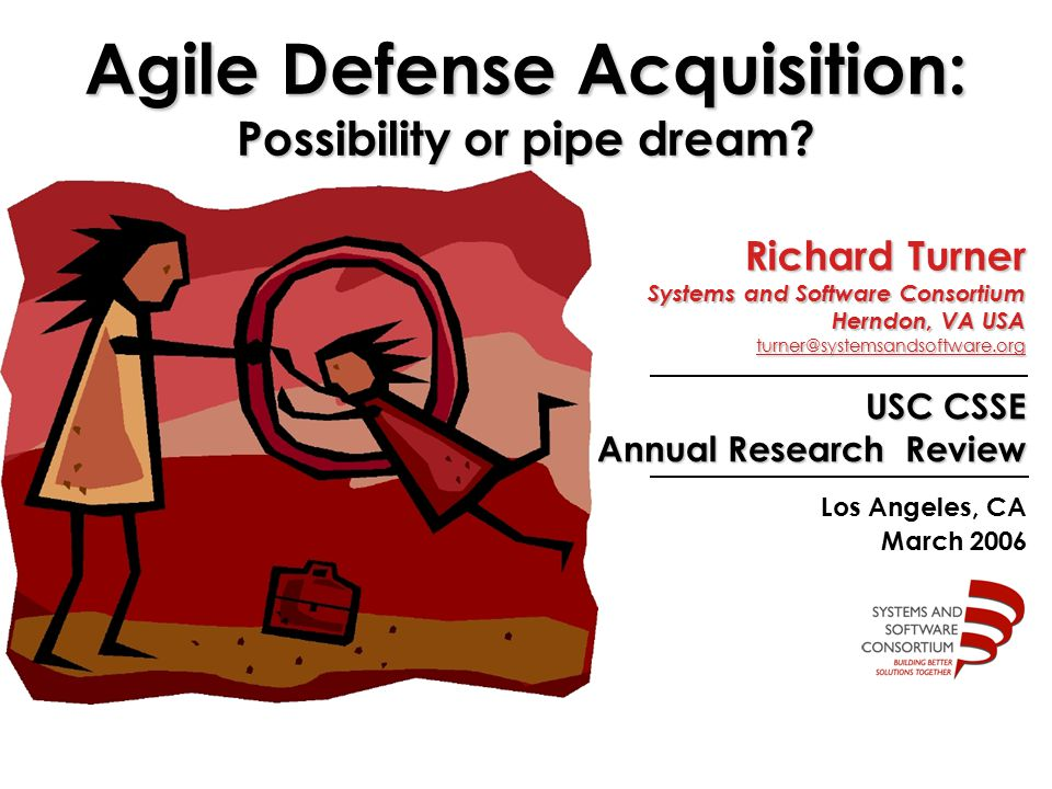 USC CSSE Annual Research Review Los Angeles, CA March 2006 Agile Defense Acquisition: Possibility or pipe dream.