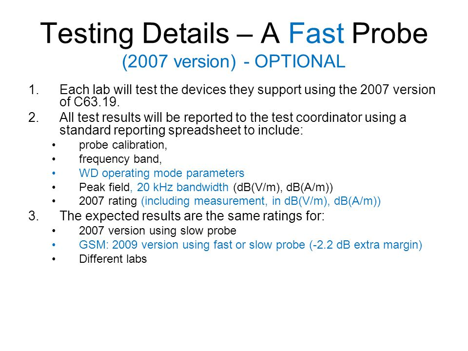 Testing Details – A Fast Probe (2007 version) - OPTIONAL 1.Each lab will test the devices they support using the 2007 version of C63.19. 2.All test re