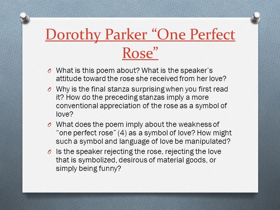 """Dorothy Parker """"One Perfect Rose"""" O What is this poem about? What is the speaker's attitude toward the rose she received from her love? O Why is the f"""