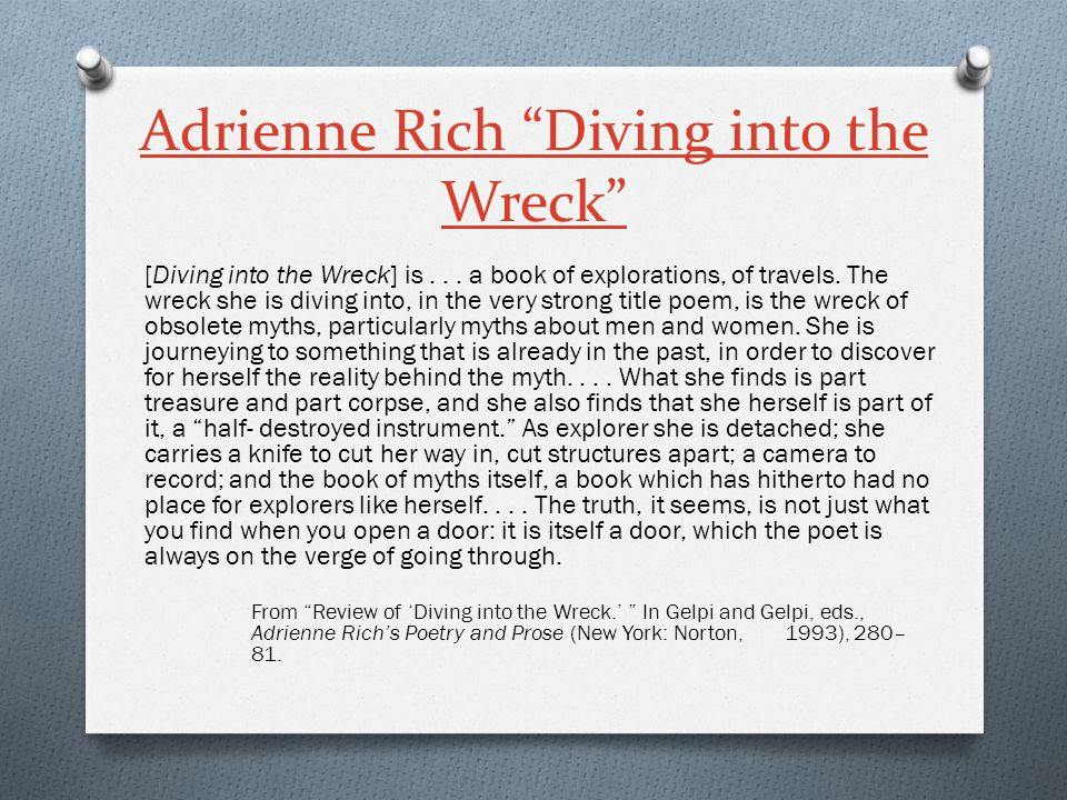 """Adrienne Rich """"Diving into the Wreck"""" [Diving into the Wreck] is... a book of explorations, of travels. The wreck she is diving into, in the very stro"""