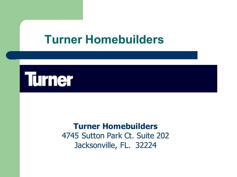 Turner Homebuilders 4745 Sutton Park Ct. Suite 202 Jacksonville, FL. 32224