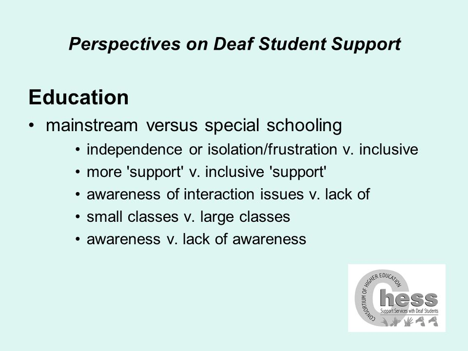 Perspectives on Deaf Student Support Education mainstream versus special schooling independence or isolation/frustration v.