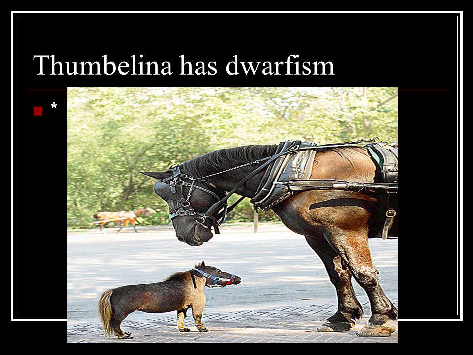 Thumbelina has dwarfism *