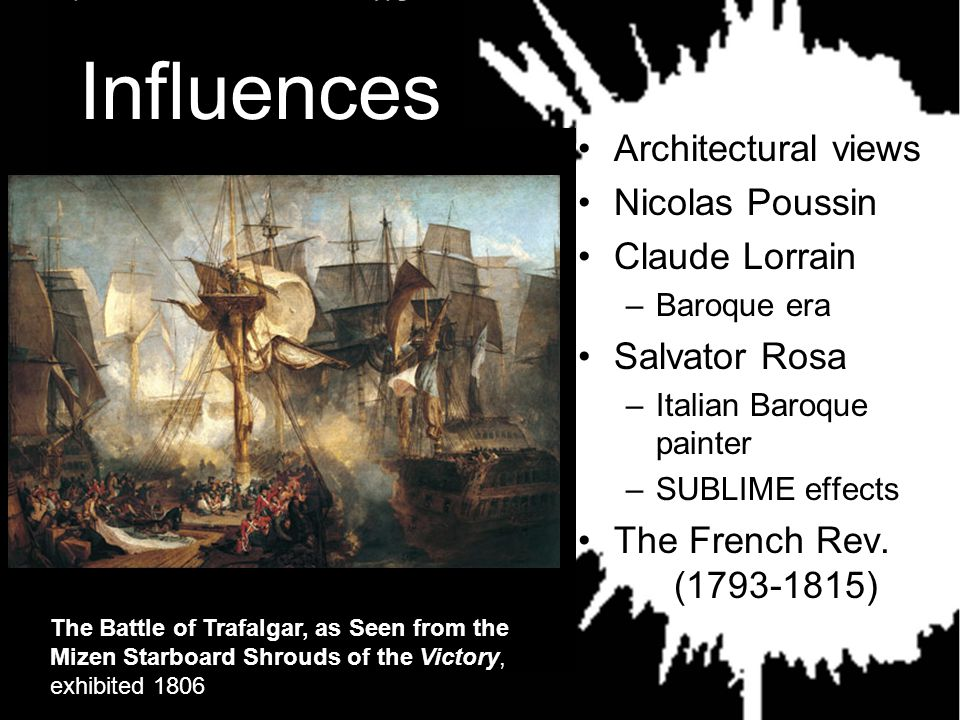 Influences Architectural views Nicolas Poussin Claude Lorrain –Baroque era Salvator Rosa –Italian Baroque painter –SUBLIME effects The French Rev.