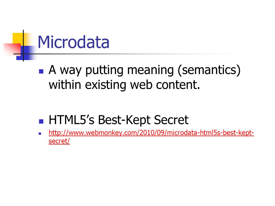 Microdata A way putting meaning (semantics) within existing web content.
