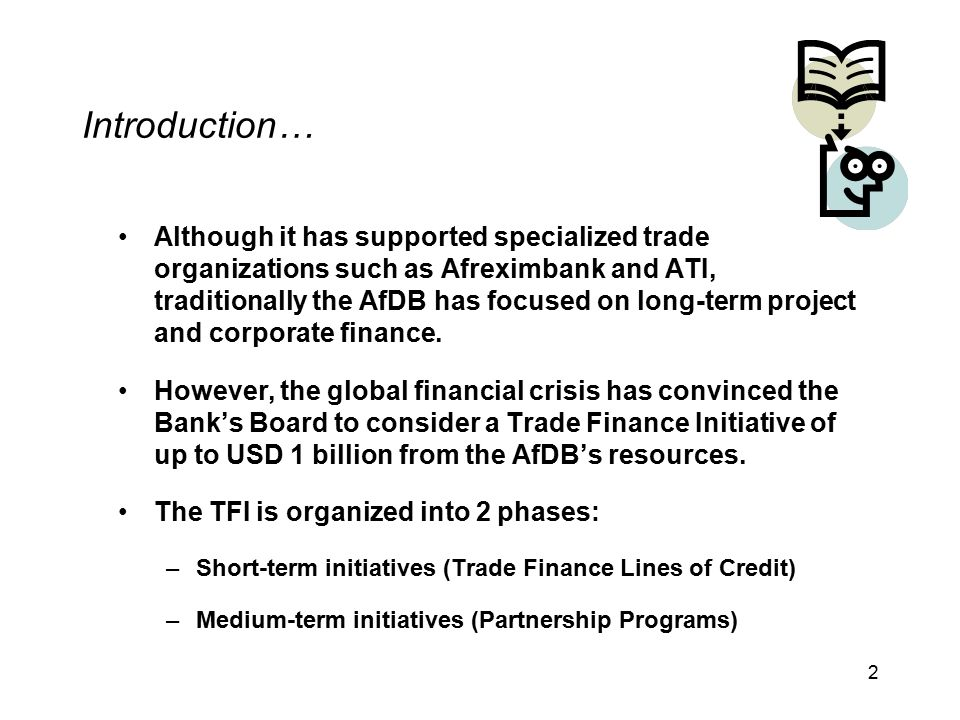 2 Introduction… Although it has supported specialized trade organizations such as Afreximbank and ATI, traditionally the AfDB has focused on long-term project and corporate finance.