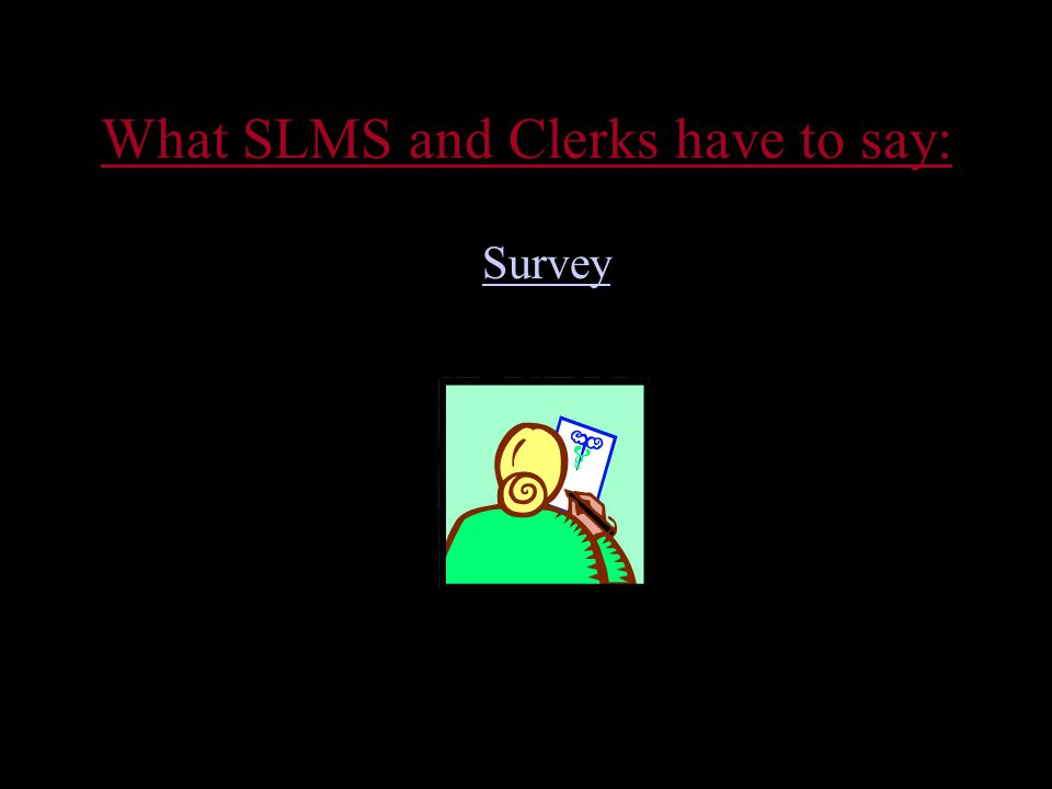 What SLMS and Clerks have to say: Survey