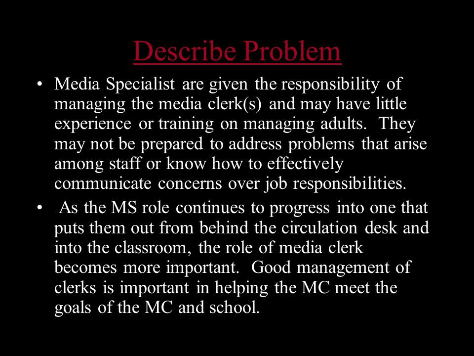 Describe Problem Media Specialist are given the responsibility of managing the media clerk(s) and may have little experience or training on managing adults.