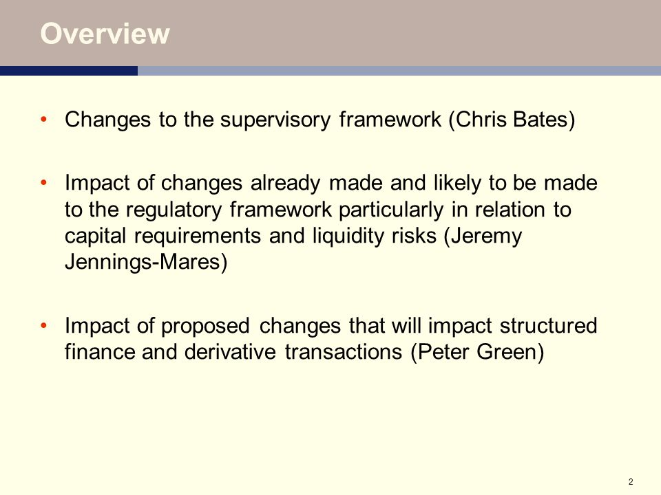 3 Changes to supervisory framework Three levels of change International: G20 initiatives EU: de Larosière and Commission proposals UK and other national changes US, UK, other Focus on introducing macro-prudential considerations into financial supervision