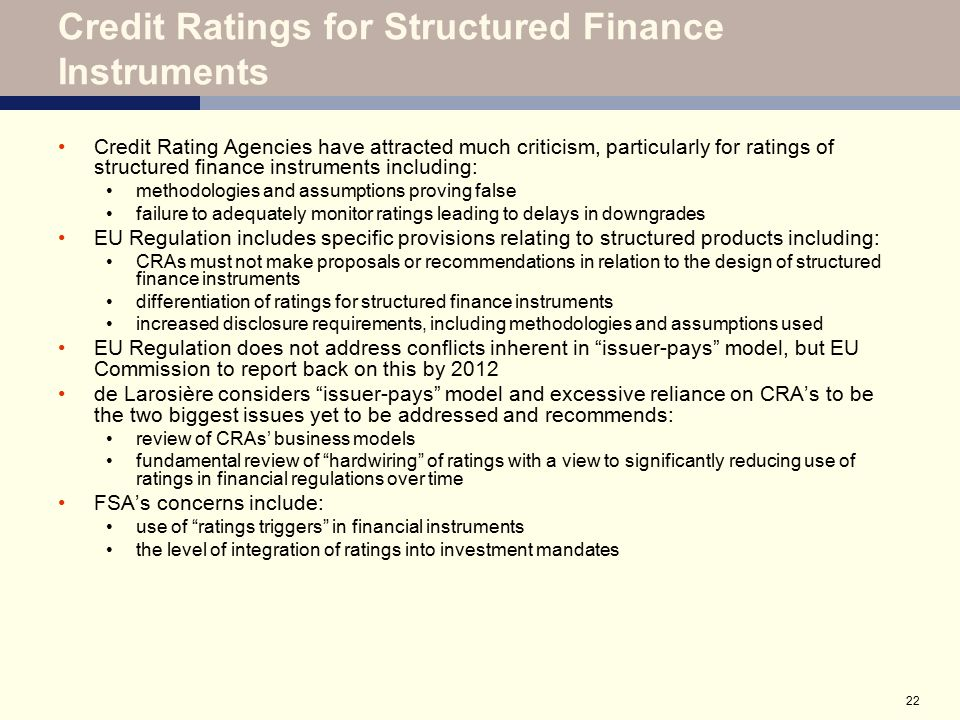 22 Credit Ratings for Structured Finance Instruments Credit Rating Agencies have attracted much criticism, particularly for ratings of structured fina