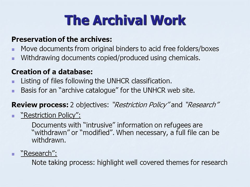 The Archival Work Preservation of the archives: Move documents from original binders to acid free folders/boxes Move documents from original binders to acid free folders/boxes Withdrawing documents copied/produced using chemicals.
