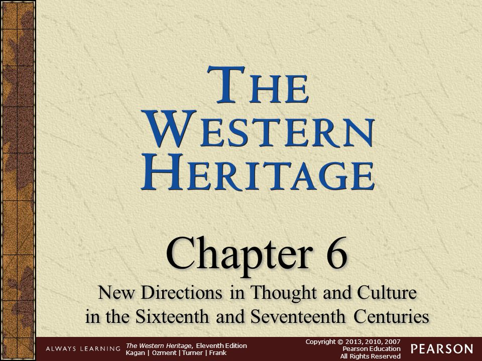 The Western Heritage, Eleventh Edition Kagan | Ozment | Turner | Frank Copyright © 2013, 2010, 2007 Pearson Education All Rights Reserved Chapter 6 Ne