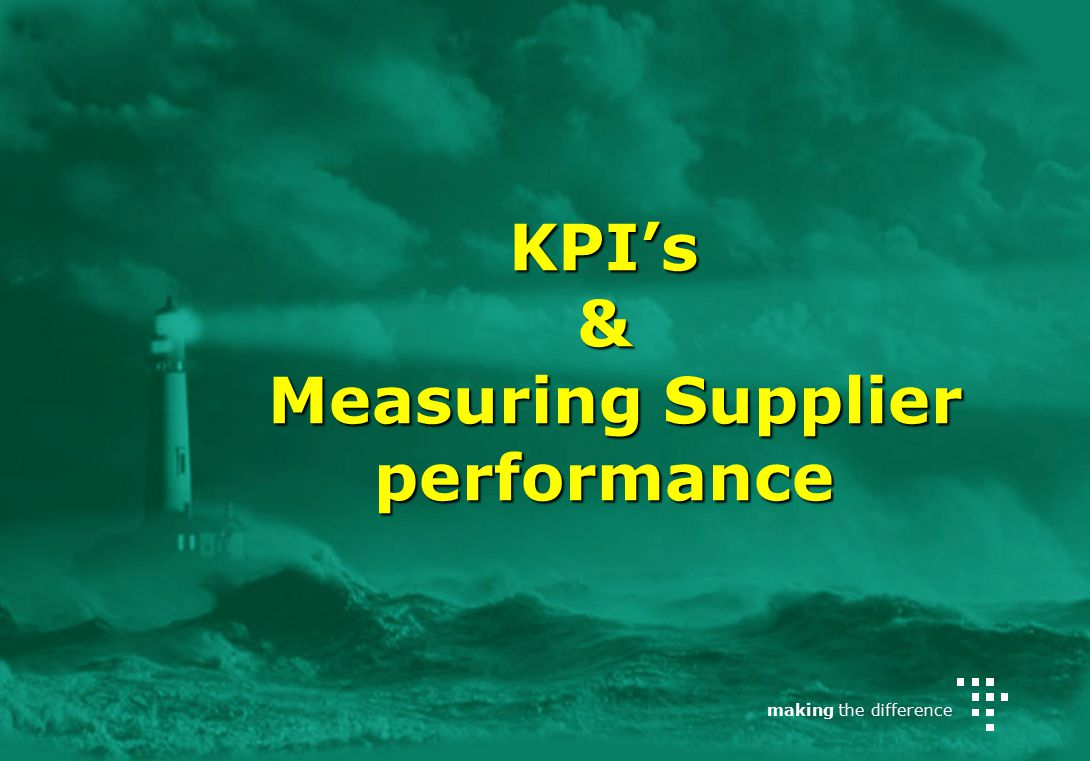 making the difference KPI's & Measuring Supplier performance