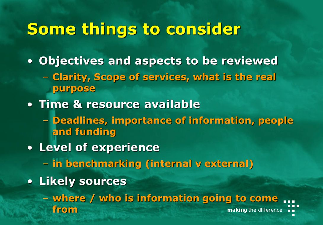 making the difference Some things to consider Objectives and aspects to be reviewedObjectives and aspects to be reviewed –Clarity, Scope of services,