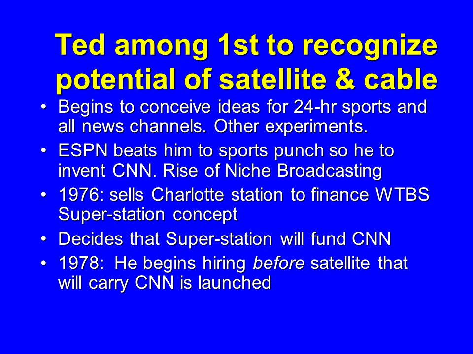 Ted among 1st to recognize potential of satellite & cable Begins to conceive ideas for 24-hr sports and all news channels.