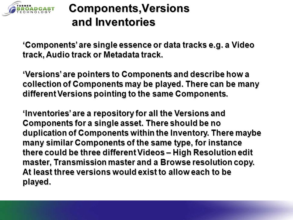 Components,Versions and Inventories 'Components' are single essence or data tracks e.g.
