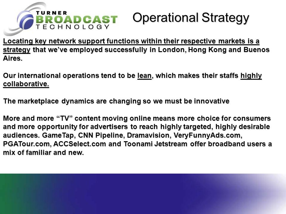 Operational Strategy Locating key network support functions within their respective markets is a strategy that we've employed successfully in London,