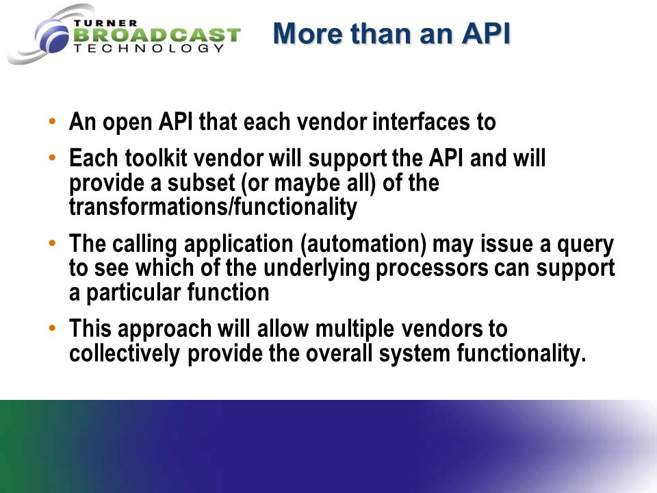 More than an API An open API that each vendor interfaces to Each toolkit vendor will support the API and will provide a subset (or maybe all) of the t