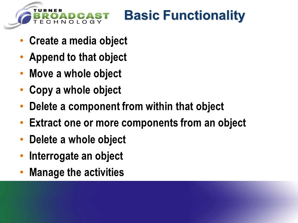 Basic Functionality Create a media object Append to that object Move a whole object Copy a whole object Delete a component from within that object Ext