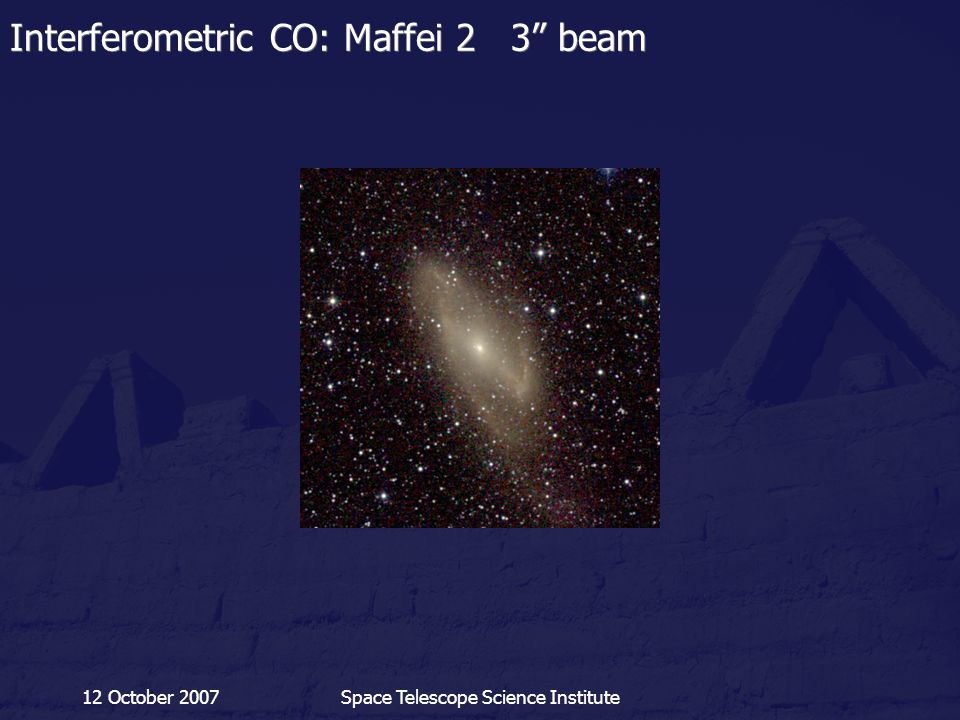 "12 October 2007Space Telescope Science Institute Interferometric CO: Maffei 2 3"" beam"