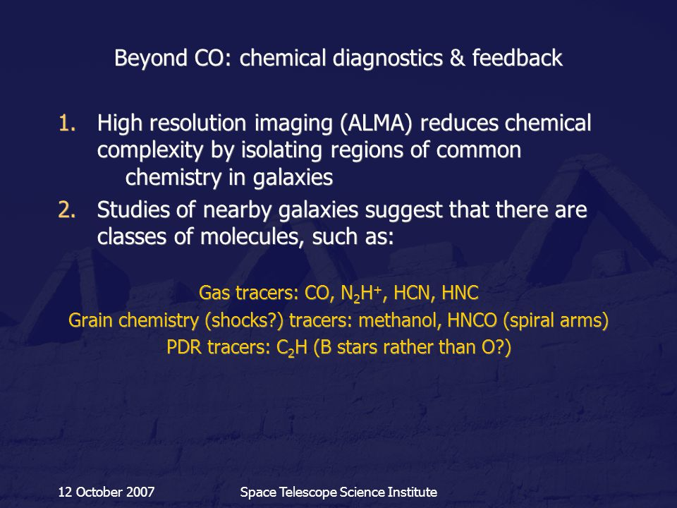 12 October 2007Space Telescope Science Institute Beyond CO: chemical diagnostics & feedback 1.High resolution imaging (ALMA) reduces chemical complexi