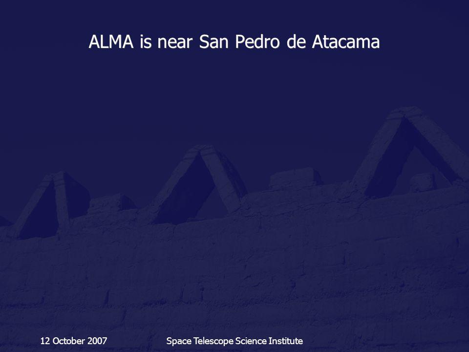 12 October 2007Space Telescope Science Institute ALMA is near San Pedro de Atacama