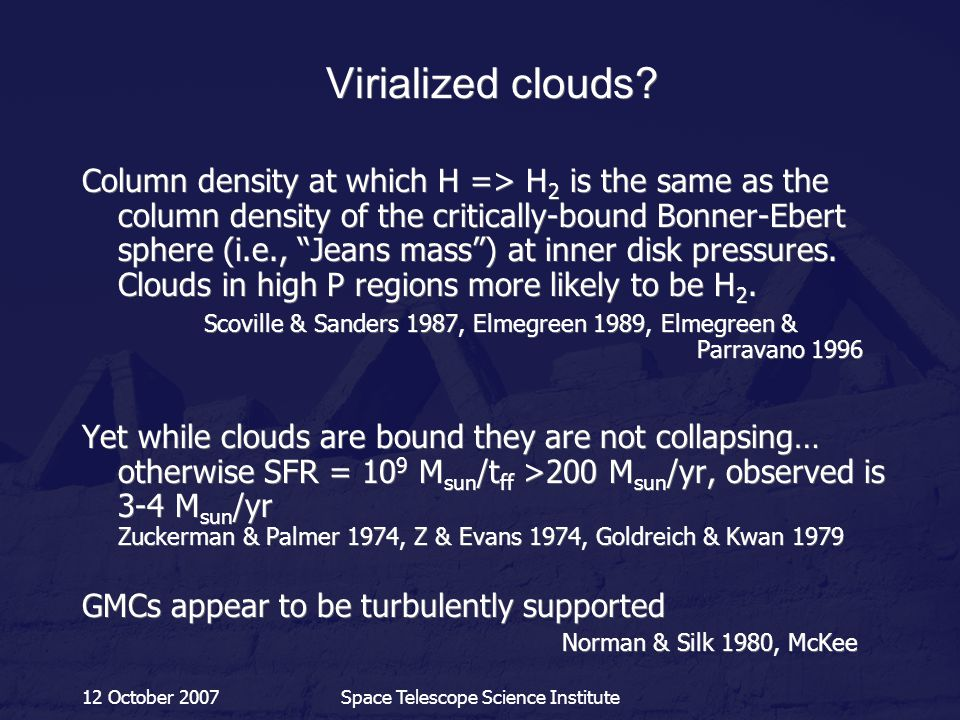 12 October 2007Space Telescope Science Institute Virialized clouds? Column density at which H => H 2 is the same as the column density of the critical