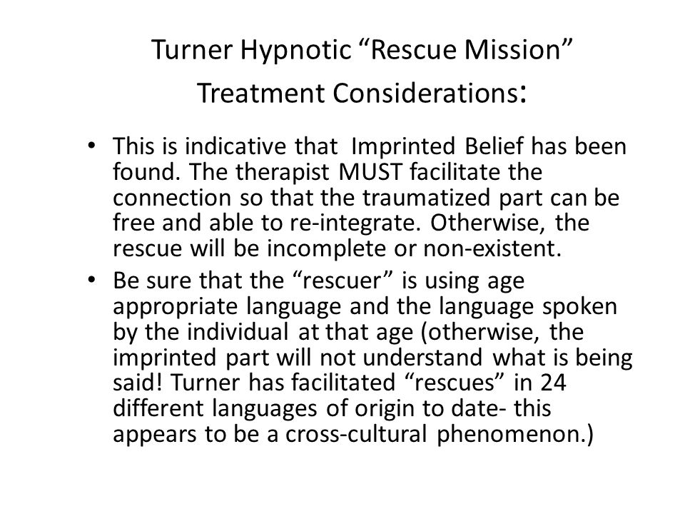 Turner Hypnotic Rescue Mission Treatment Considerations : This is indicative that Imprinted Belief has been found.