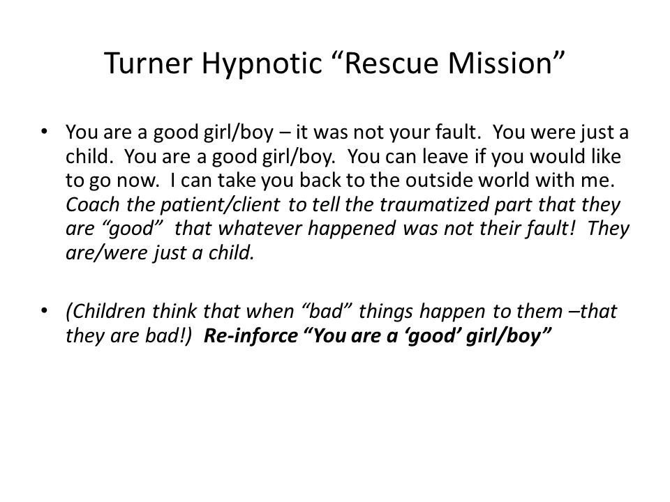 Turner Hypnotic Rescue Mission You are a good girl/boy – it was not your fault.