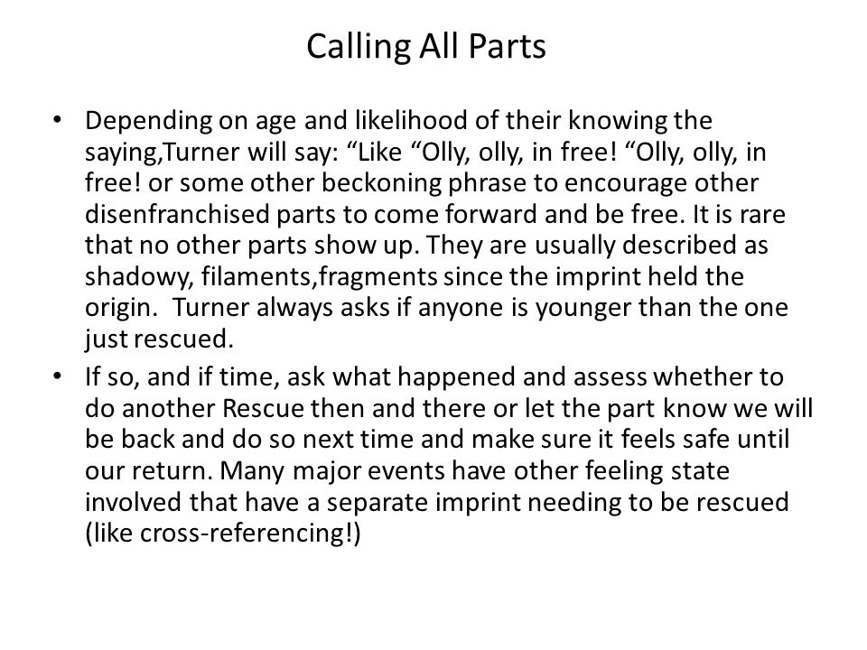 Calling All Parts Depending on age and likelihood of their knowing the saying,Turner will say: Like Olly, olly, in free.