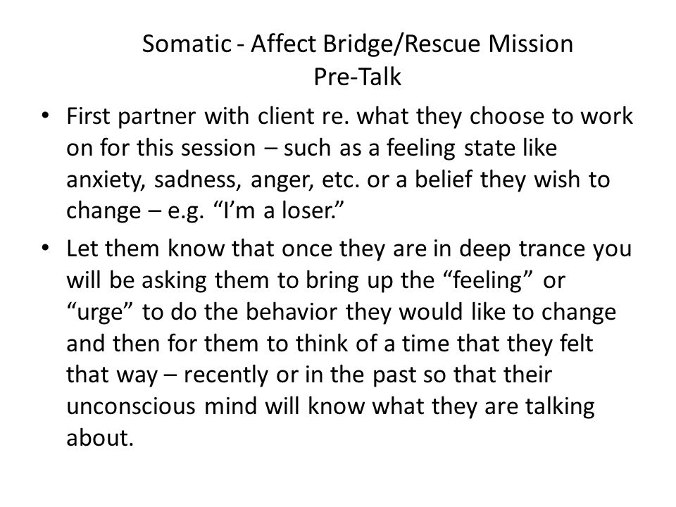 Anchoring for Emerging In trance, suggest prior to emerging patient/client that they decide how they would like to feel when they emerge and ask them to tell you what that state of mind is so you can help them anchor it (and evaluate whether it is in their best interest to do so).