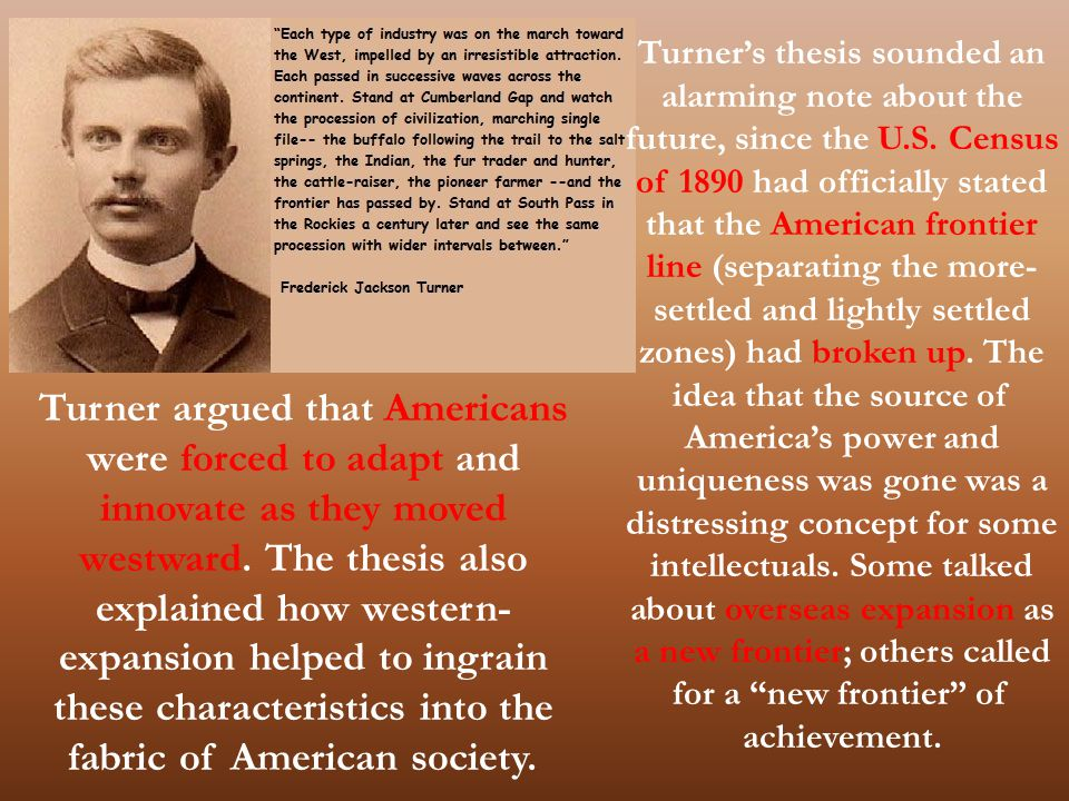 Turner's thesis sounded an alarming note about the future, since the U.S. Census of 1890 had officially stated that the American frontier line (separa