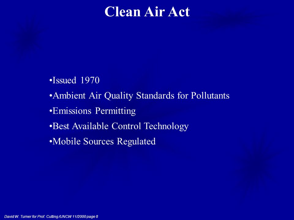 David W. Turner for Prof. Cutting /UNCW 11/2000 page 8 Issued 1970 Ambient Air Quality Standards for Pollutants Emissions Permitting Best Available Co