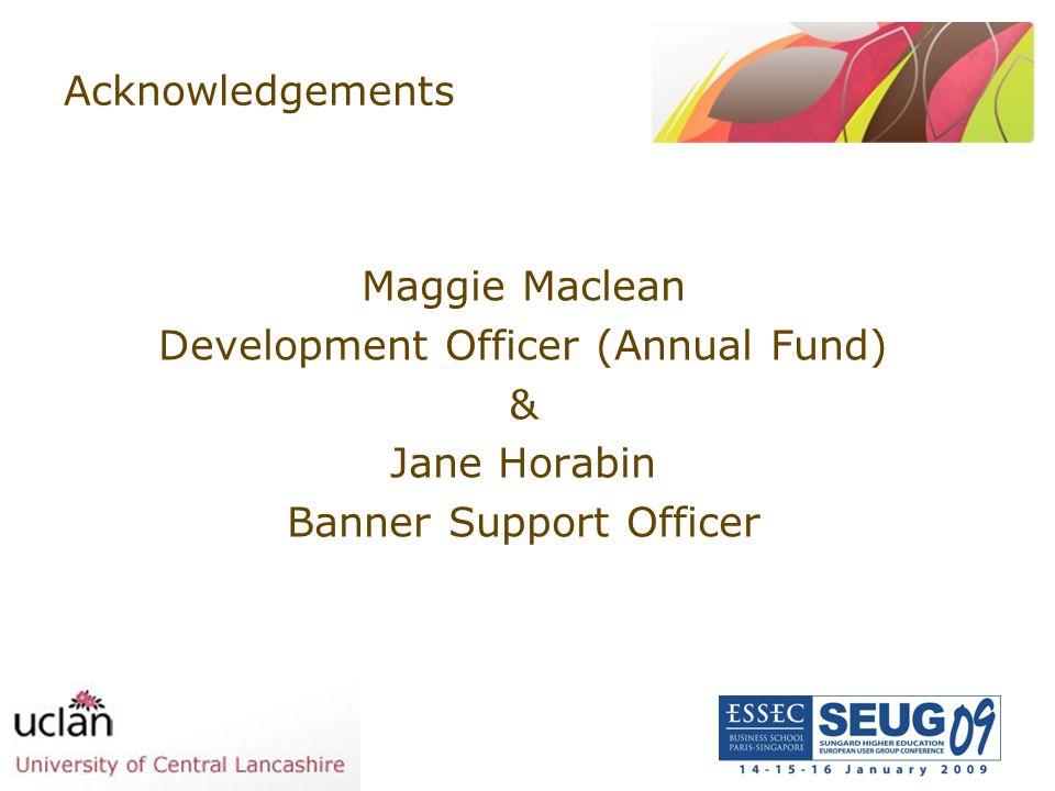 Acknowledgements Maggie Maclean Development Officer (Annual Fund) & Jane Horabin Banner Support Officer