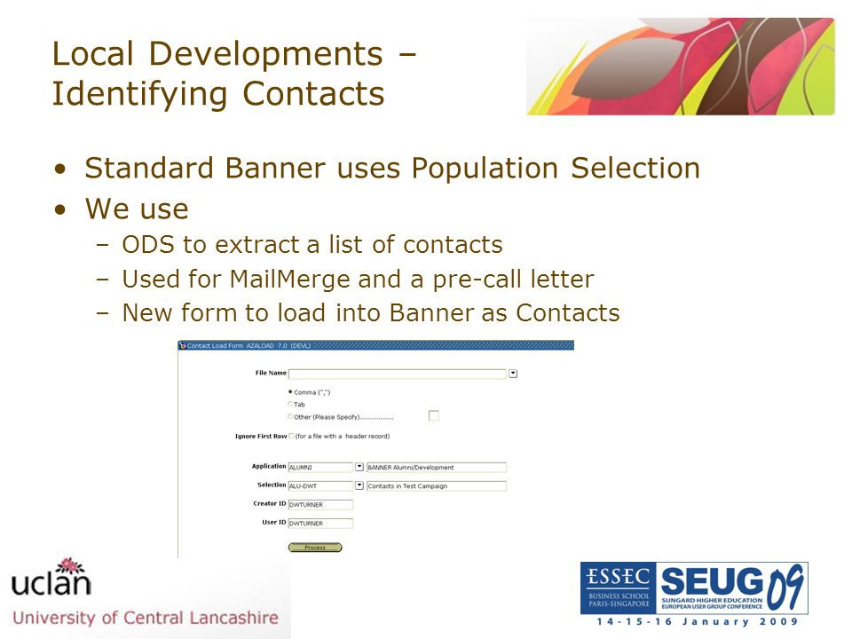 Local Developments – Identifying Contacts Standard Banner uses Population Selection We use –ODS to extract a list of contacts –Used for MailMerge and