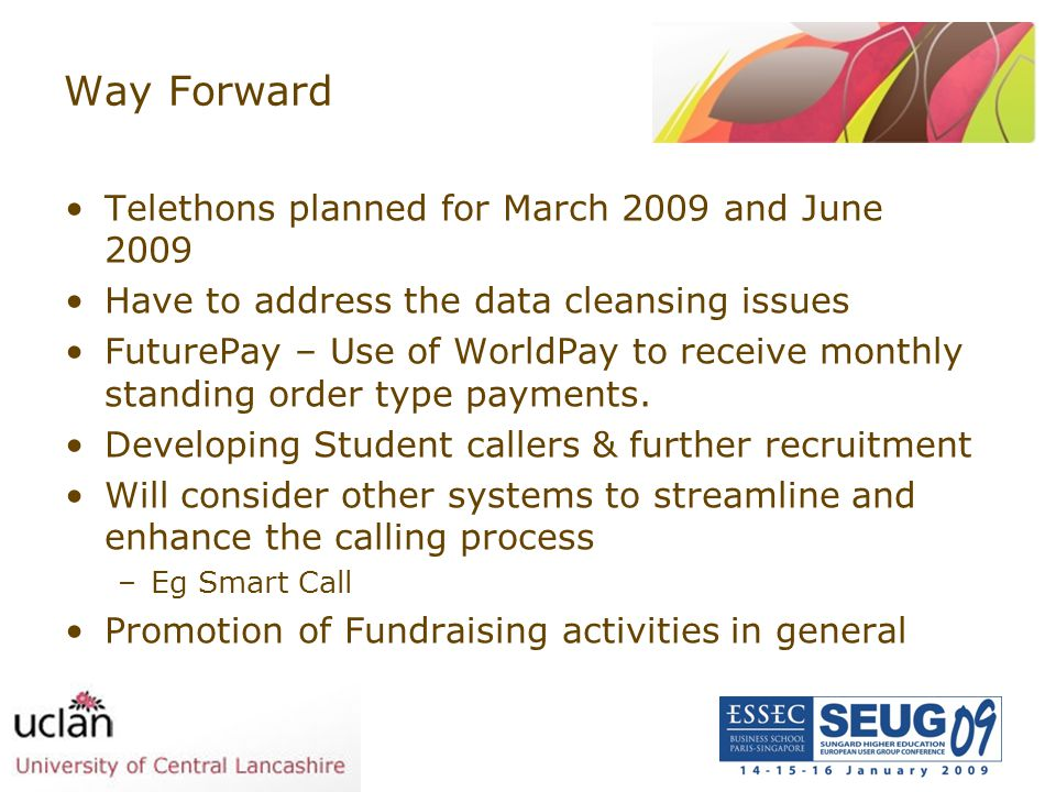 Way Forward Telethons planned for March 2009 and June 2009 Have to address the data cleansing issues FuturePay – Use of WorldPay to receive monthly st