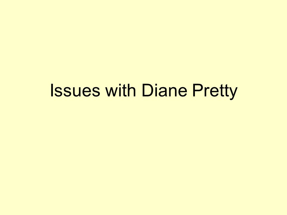 Issues with Diane Pretty