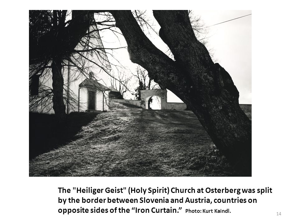 The Heiliger Geist (Holy Spirit) Church at Osterberg was split by the border between Slovenia and Austria, countries on opposite sides of the Iron Curtain. Photo: Kurt Kaindl.