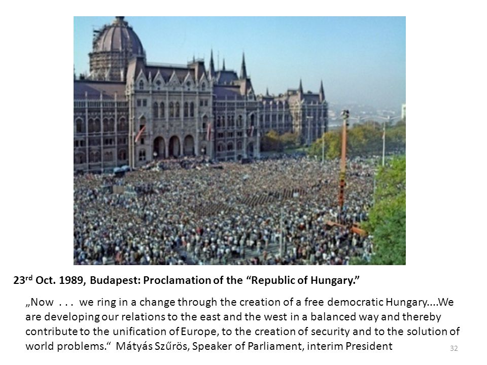 "23 rd Oct. 1989, Budapest: Proclamation of the Republic of Hungary. ""Now..."