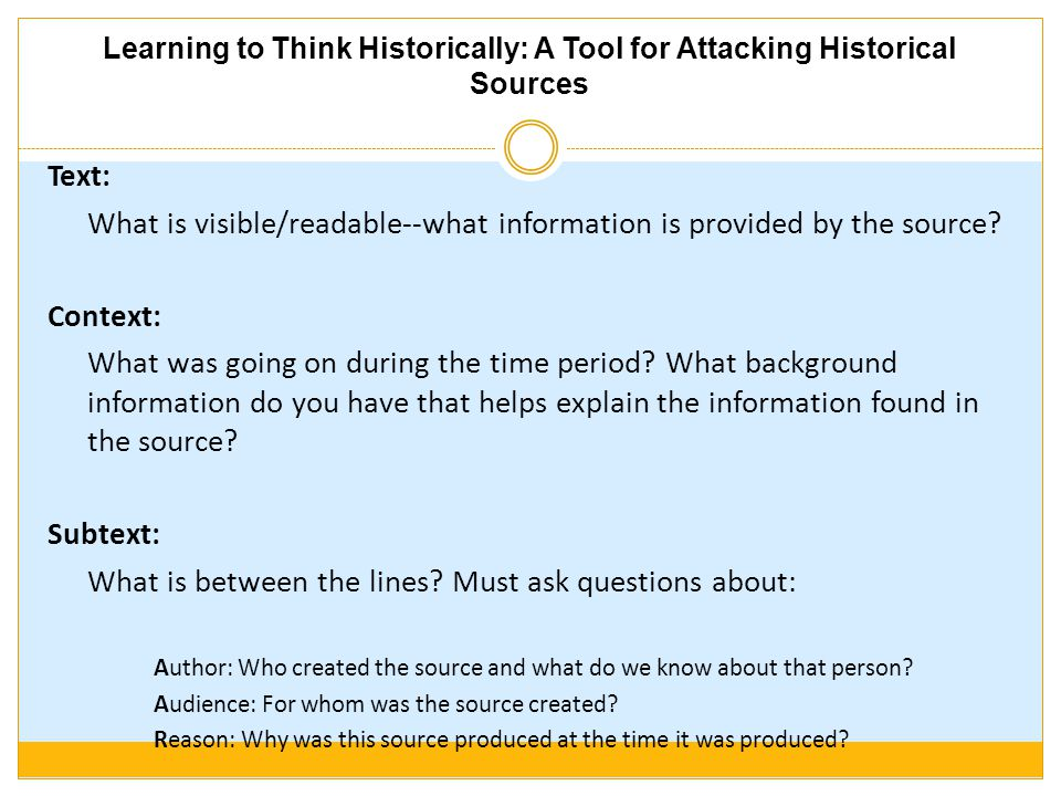Learning to Think Historically: A Tool for Attacking Historical Sources Text: What is visible/readable--what information is provided by the source.