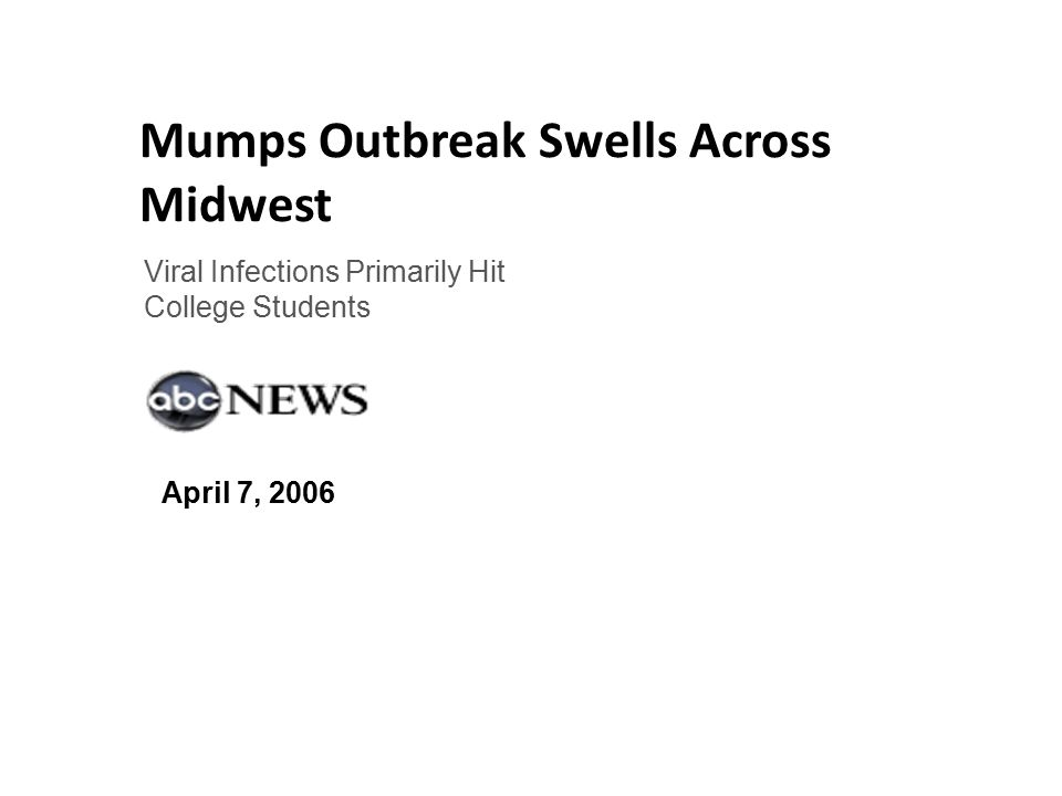 Viral Infections Primarily Hit College Students April 7, 2006 Mumps Outbreak Swells Across Midwest