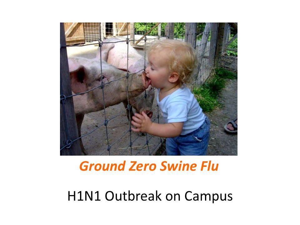 H1N1 Outbreak on Campus Ground Zero Swine Flu